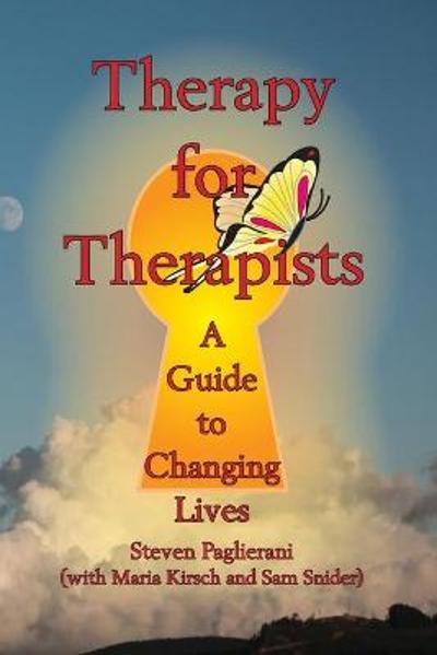 Therapy for Therapists (a guide to changing lives) - Steven Paglierani