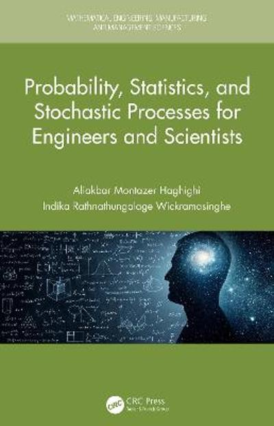 Probability, Statistics, and Stochastic Processes for Engineers and Scientists - Aliakbar Montazer Haghighi