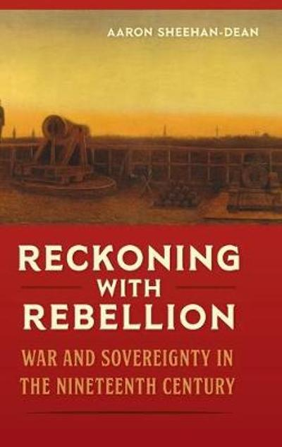 Reckoning with Rebellion - Aaron Sheehan-Dean