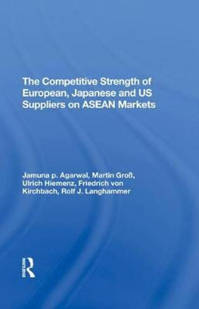 The Competitive Strength Of European, Japanese, And U.s. Suppliers On Asean Markets - Ulrich Hiemenz