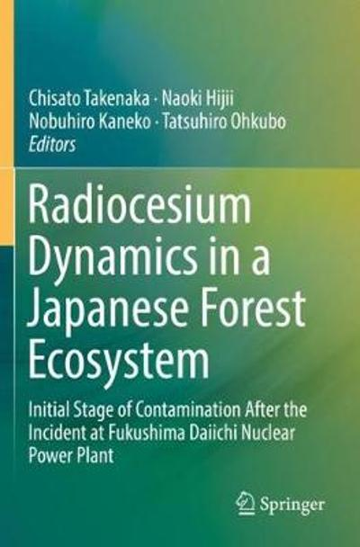 Radiocesium Dynamics in a Japanese Forest Ecosystem - Chisato Takenaka