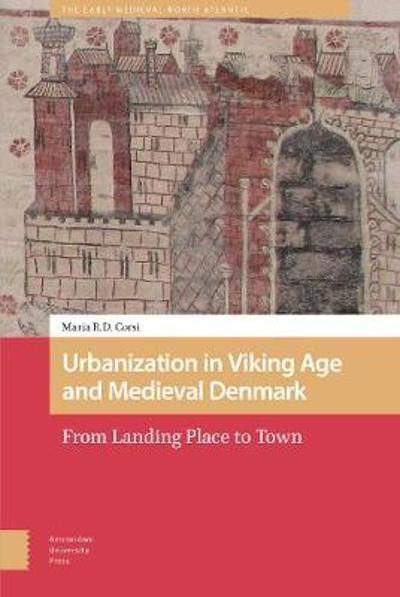 Urbanization in Viking Age and Medieval Denmark - Maria Corsi