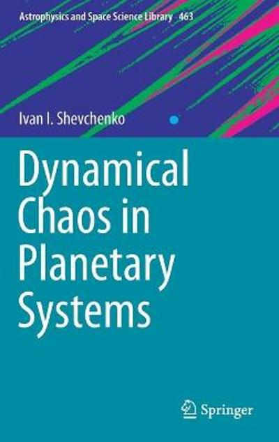 Dynamical Chaos in Planetary Systems - Ivan I. Shevchenko