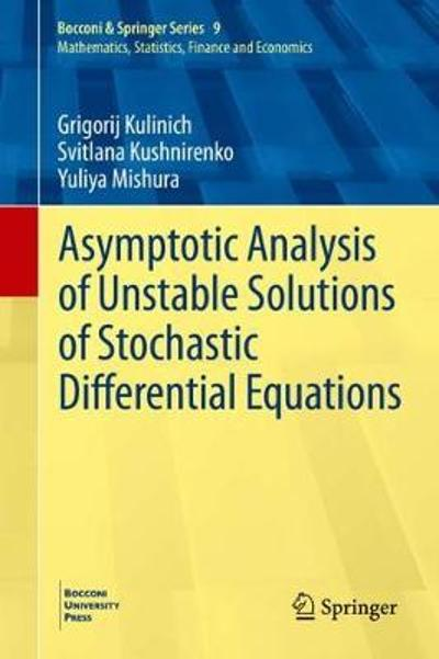 Asymptotic Analysis of Unstable Solutions of Stochastic Differential Equations - Grigorij Kulinich