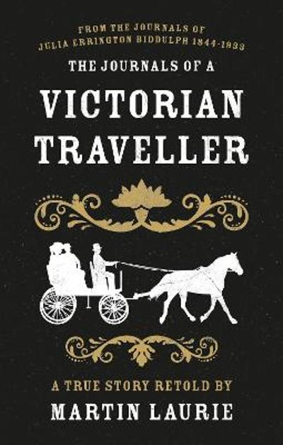 The Journals of a Victorian Traveller - Martin Laurie
