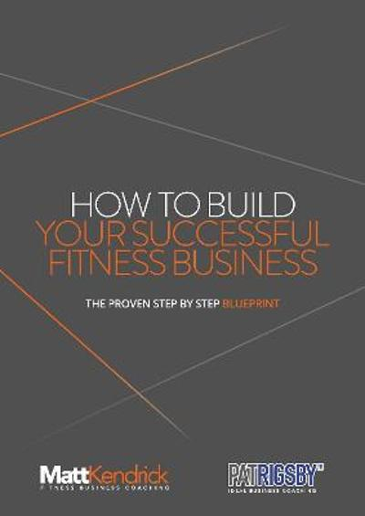 How To Build Your Successful Fitness Business - Matt Kendrick