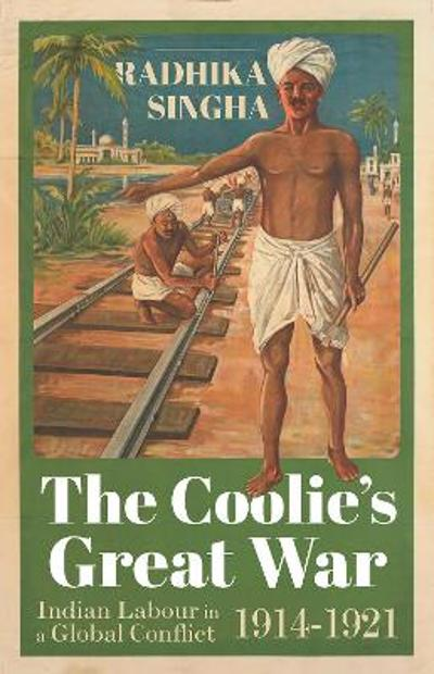 The Coolie's Great War - Radhika Singha
