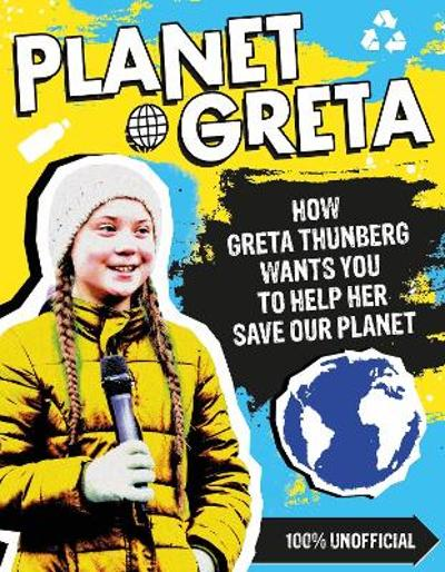 Planet Greta: How Greta Thunberg Wants You to Help Her Save Our Planet - Scholastic