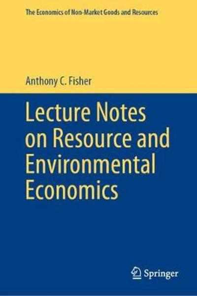 Lecture Notes on Resource and Environmental Economics - Anthony C. Fisher