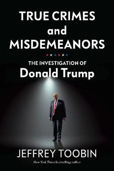 True Crimes and Misdemeanors - Jeffrey Toobin