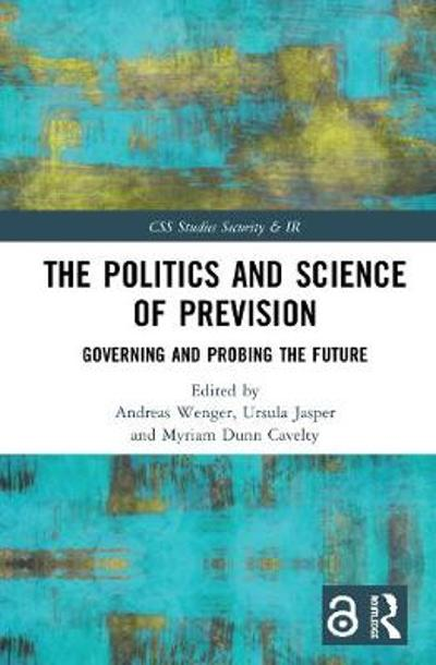 The Politics and Science of Prevision - Andreas Wenger