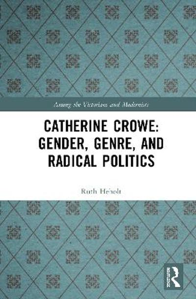 Catherine Crowe: Gender, Genre, and Radical Politics - Ruth Heholt