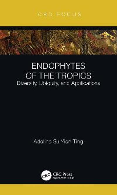 Endophytes of the Tropics - Adeline Su Yien Ting