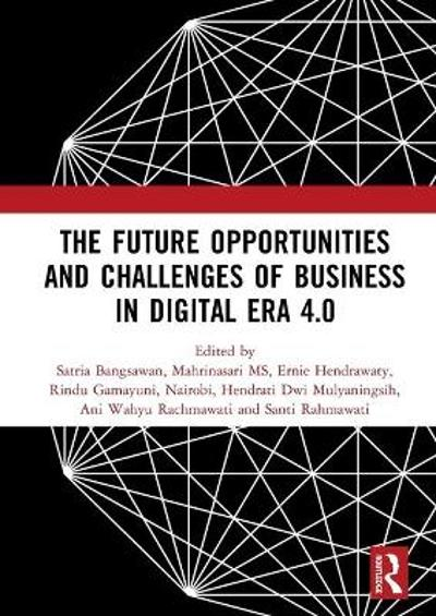 The Future Opportunities and Challenges of Business in Digital Era 4.0 - Satria Bangsawan