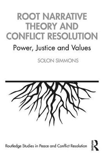 Root Narrative Theory and Conflict Resolution - Solon J. Simmons