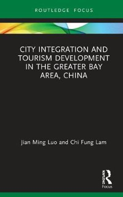 City Integration and Tourism Development in the Greater Bay Area, China - Jian Ming Luo