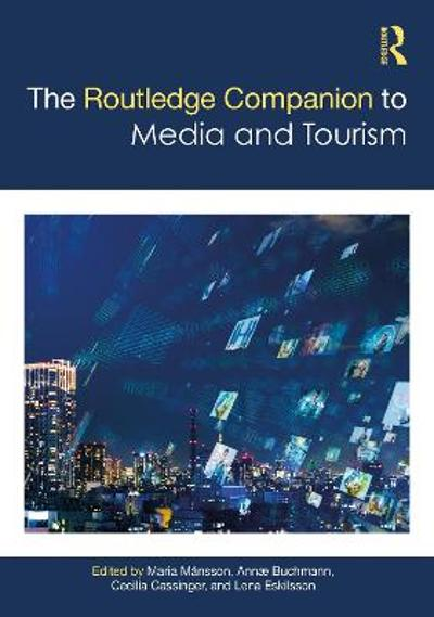 The Routledge Companion to Media and Tourism - Maria Mansson