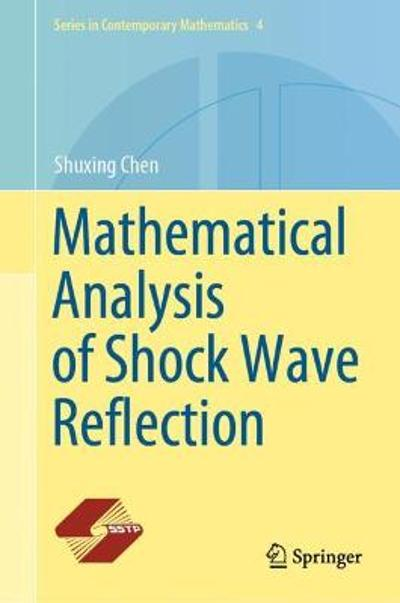 Mathematical Analysis of Shock Wave Reflection - Shuxing Chen