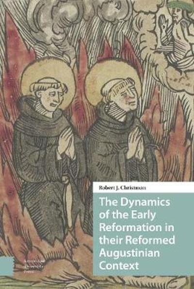 The Dynamics of the Early Reformation in their Reformed Augustinian Context - PROF. DR. Robert Christman
