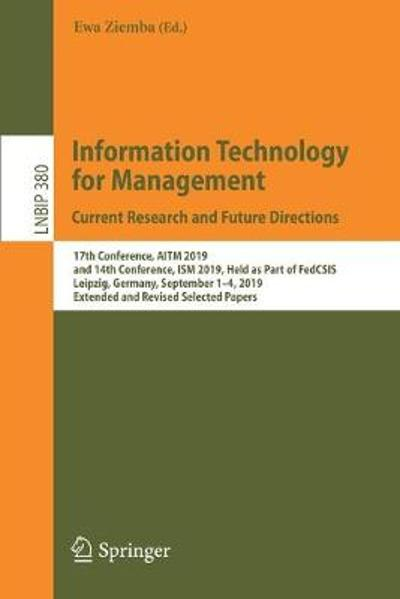 Information Technology for Management: Current Research and Future Directions - Ewa Ziemba