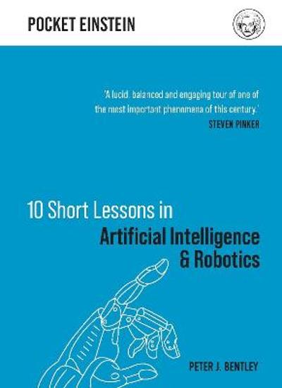 10 Short Lessons in Artificial Intelligence and Robotics - Peter J. Bentley