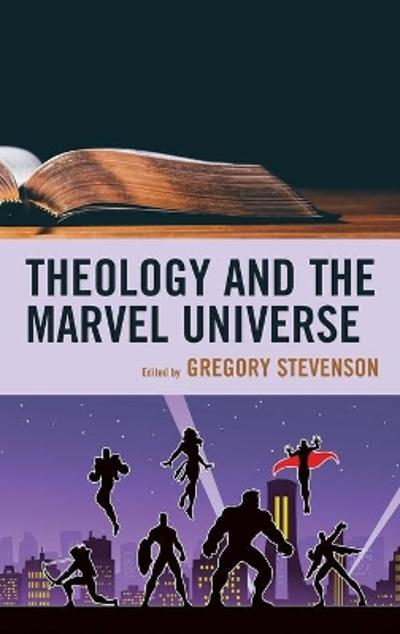 Theology and the Marvel Universe - Gregory Stevenson