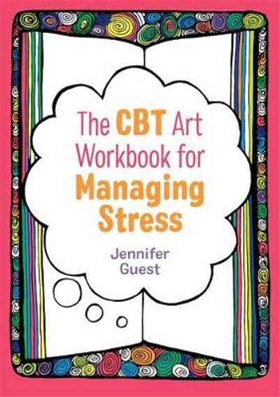 The CBT Art Workbook for Managing Stress - Jennifer Guest