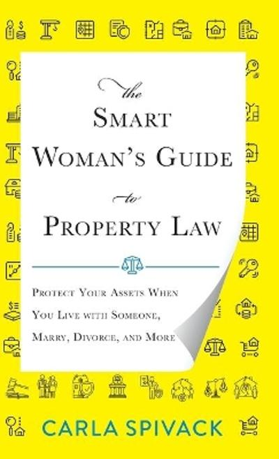 The Smart Woman's Guide to Property Law - Carla Spivack