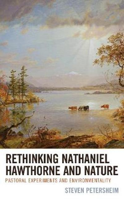 Rethinking Nathaniel Hawthorne and Nature - Steven Petersheim