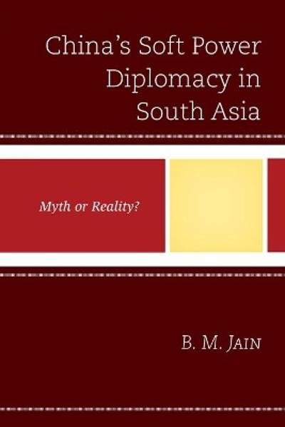 China's Soft Power Diplomacy in South Asia - B. M. Jain