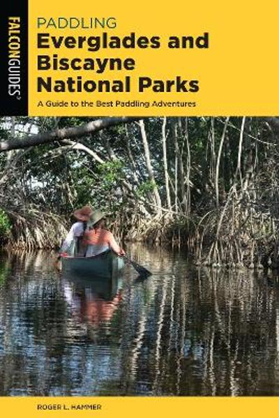 Paddling Everglades and Biscayne National Parks - Roger L. Hammer