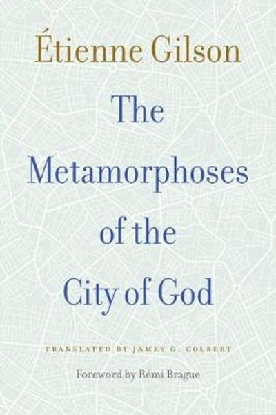 The Metamorphoses of the City of God - Etienne Gilson