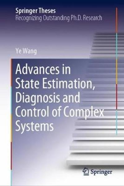 Advances in State Estimation, Diagnosis and Control of Complex Systems - Ye Wang