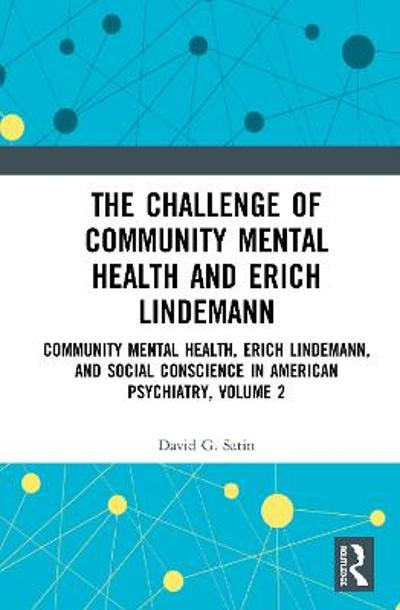 The Challenge of Community Mental Health and Erich Lindemann - David G. Satin