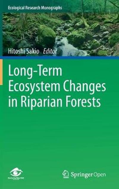 Long-Term Ecosystem Changes in Riparian Forests - Hitoshi Sakio