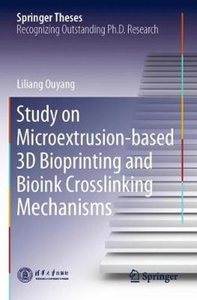 Study on Microextrusion-based 3D Bioprinting and Bioink Crosslinking Mechanisms - Liliang Ouyang