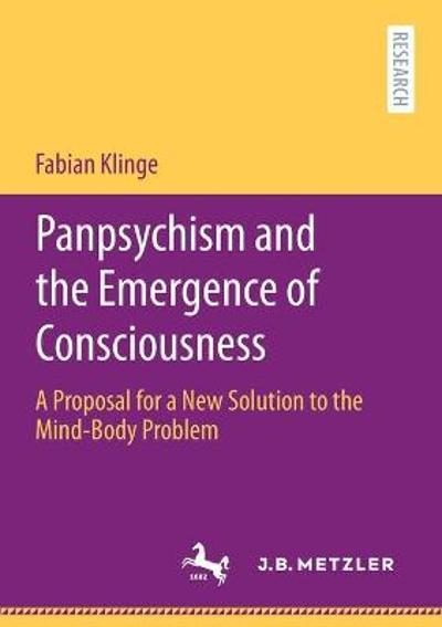 Panpsychism and the Emergence of Consciousness - Fabian Klinge