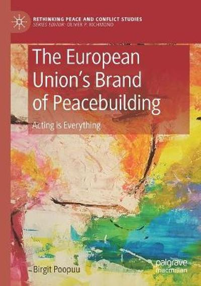 The European Union's Brand of Peacebuilding - Birgit Poopuu
