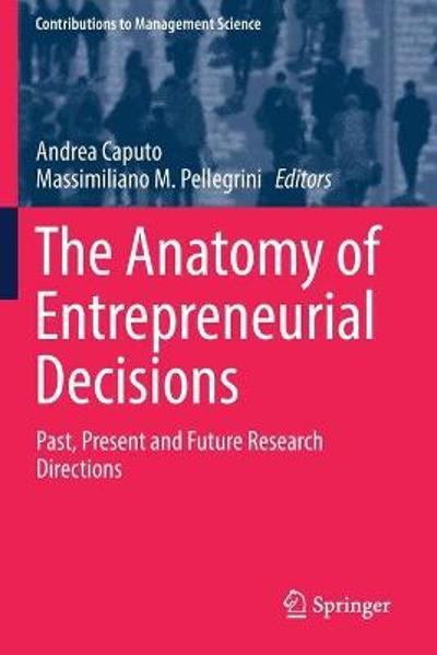 The Anatomy of Entrepreneurial Decisions - Andrea Caputo