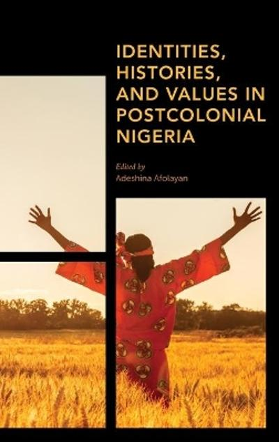 Identities, Histories and Values in Postcolonial Nigeria - Adeshina Afolayan