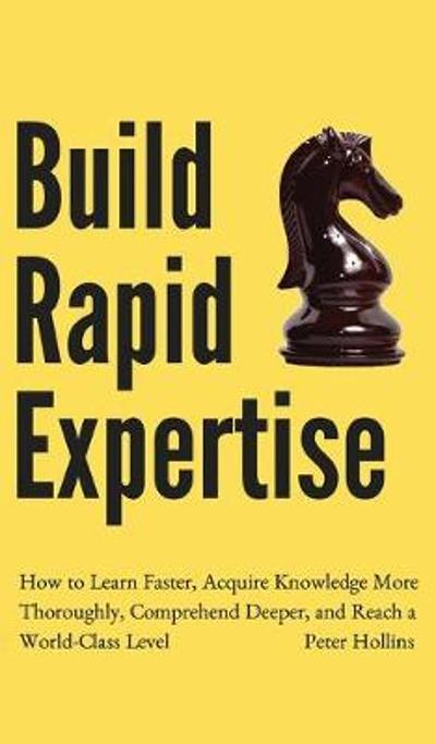 Build Rapid Expertise - Peter Hollins