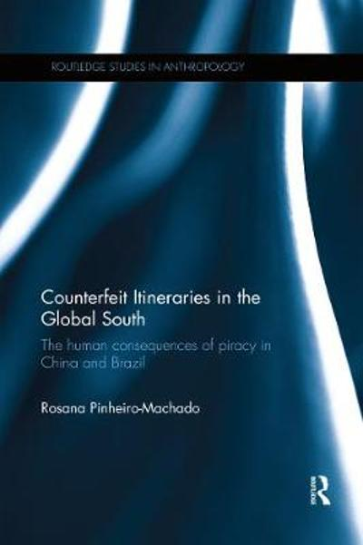 Counterfeit Itineraries in the Global South - Rosana Pinheiro-Machado