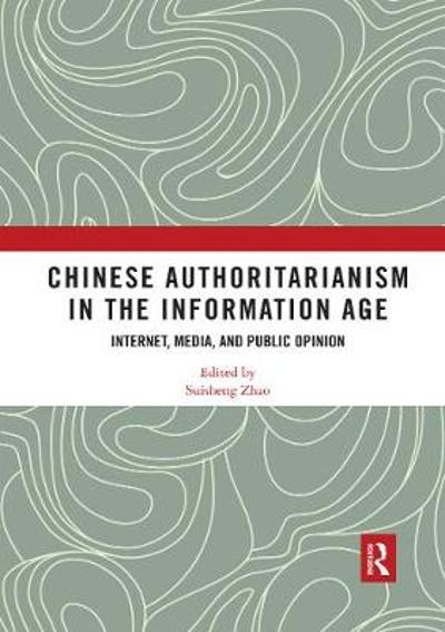 Chinese Authoritarianism in the Information Age - Suisheng Zhao