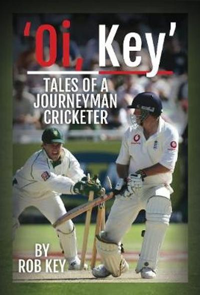 Rob Key: My Life in Cricket - Rob Key