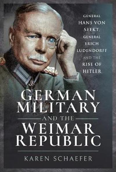 German Military and the Weimar Republic - Karen Schaefer