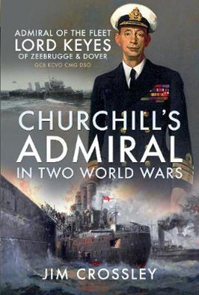 Churchill's Admiral in Two World Wars - Jim Crossley
