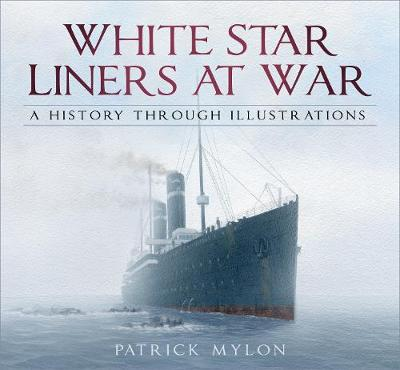 White Star Liners at War - Patrick Mylon