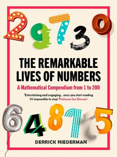 The Remarkable Lives of Numbers - Derrick Niederman