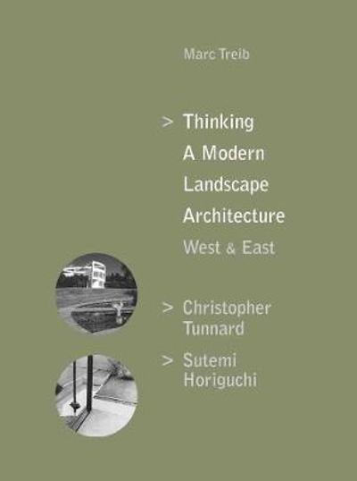 Thinking a Modern Landscape Architecture, West & East - Marc Treib