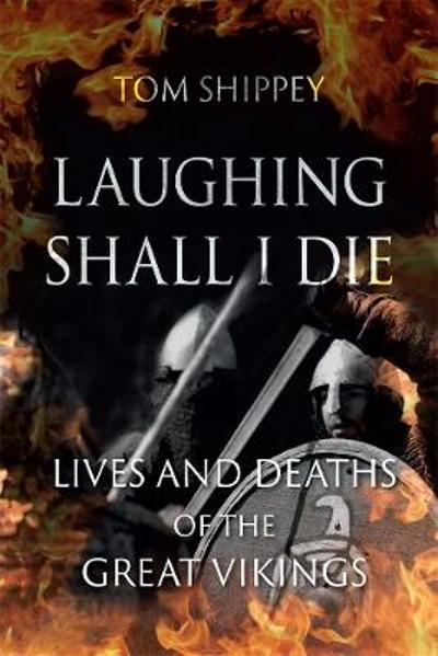 Laughing Shall I Die - Tom Shippey